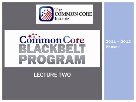 2011 – 2012 Phase I LECTURE TWO. Phase I 2011 - 2012 NATIONAL PATHWAY FOR COMMON CORE IMPLEMENTATION.