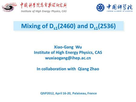 Mixing of D s1 (2460) and D s1 (2536) Institute of High Energy Physics, CAS Xiao-Gang Wu Institute of High Energy Physics, CAS In.