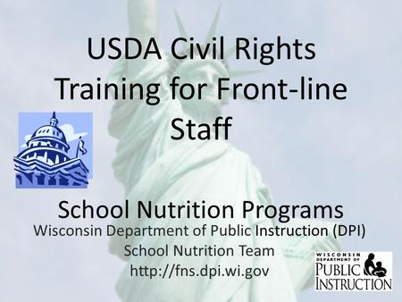 USDA Civil Rights Training for Front-line Staff School Nutrition Programs Wisconsin Department of Public Instruction (DPI) School Nutrition Team