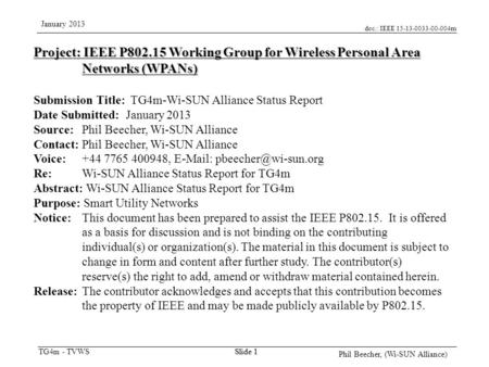 Doc.: IEEE 15-13-0033-00-004m TG4m - TVWS January 2013 Phil Beecher, (Wi-SUN Alliance) Slide 1 Project: IEEE P802.15 Working Group for Wireless Personal.