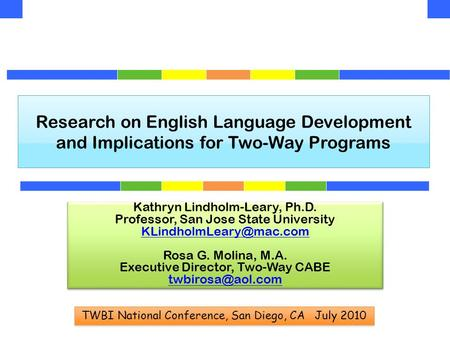 Research on English Language Development and Implications for Two-Way Programs Kathryn Lindholm-Leary, Ph.D. Professor, San Jose State University
