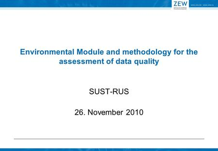 Environmental Module and methodology for the assessment of data quality SUST-RUS 26. November 2010.