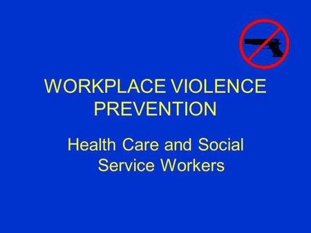 WORKPLACE VIOLENCE PREVENTION Health Care and Social Service Workers.