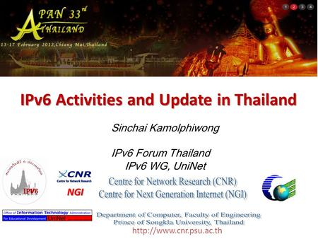 IPv6 Activities and Update in Thailand Sinchai Kamolphiwong IPv6 Forum Thailand IPv6 WG, UniNet NGI.