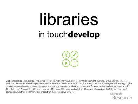 "Libraries in touch develop Disclaimer: This document is provided ""as-is"". Information and views expressed in this document, including URL and other Internet."