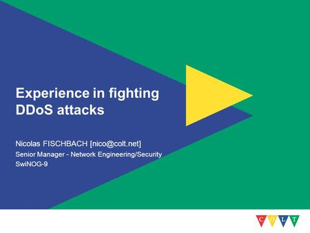 Experience in fighting DDoS attacks Nicolas FISCHBACH Senior Manager - Network Engineering/Security SwiNOG-9.