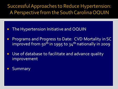  The Hypertension Initiative and OQUIN  Programs and Progress to Date: CVD Mortality in SC improved from 50 th in 1995 to 34 th nationally in 2009 