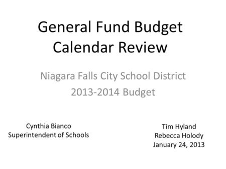 General Fund Budget Calendar Review Niagara Falls City School District 2013-2014 Budget Cynthia Bianco Superintendent of Schools Tim Hyland Rebecca Holody.