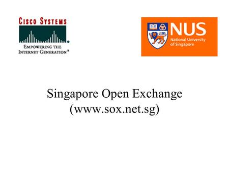 Singapore Open Exchange (www.sox.net.sg). Current Situation Network Layer-3 –STIX in Singapore for more than 5 years –Starhub IX and other commercial.