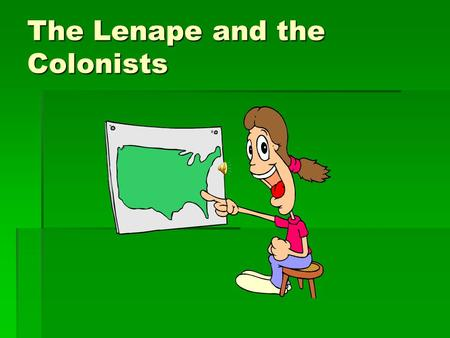 The Lenape and the Colonists  We will learn about each culture, what they looked like, why they came here and how they lived.  New vocabulary  Discuss.