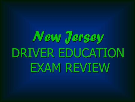New Jersey DRIVER EDUCATION EXAM REVIEW. 1.If a student driver commits a traffic offense while taking the 6 hours behind the wheel requirement, responsibility.