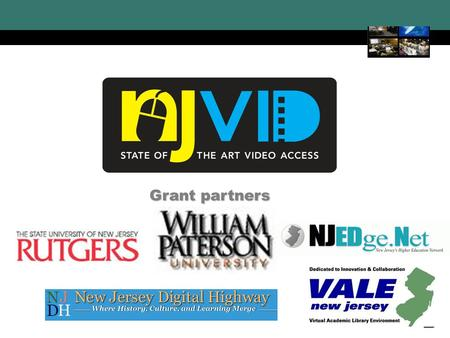 NJVid New Jersey Video Portal 1 Grant partners. NJVid New Jersey Video Portal 2 Scenarios of Use for Locally-Owned Content Collections Rutgers University.