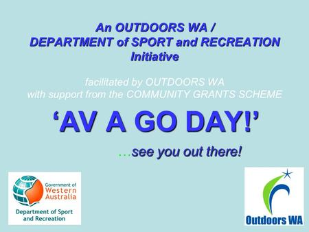 An OUTDOORS WA / DEPARTMENT of SPORT and RECREATION Initiative An OUTDOORS WA / DEPARTMENT of SPORT and RECREATION Initiative facilitated by OUTDOORS WA.