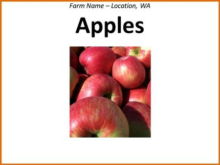Farm Name – Location, WA Apples. Farm Name – Location, WA Tomatoes.