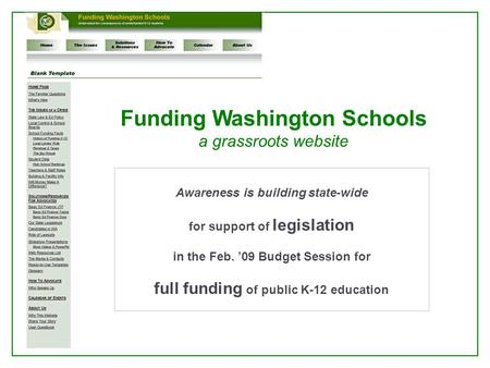 Funding Washington Schools a grassroots website Awareness is building state-wide for support of legislation in the Feb. '09 Budget Session for full funding.