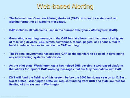 Confidential: All Rights Reserved Web-based Alerting The International Common Alerting Protocol (CAP) provides for a standardized alerting format for all.