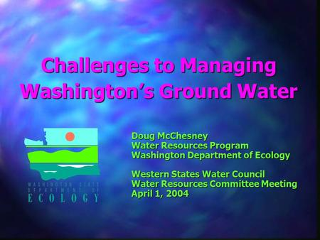 Doug McChesney Water Resources Program Washington Department of Ecology Western States Water Council Water Resources Committee Meeting April 1, 2004 Challenges.
