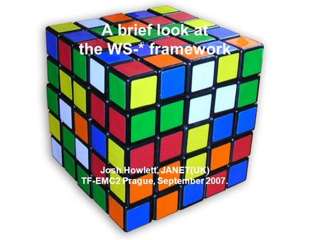 A brief look at the WS-* framework Josh Howlett, JANET(UK) TF-EMC2 Prague, September 2007.