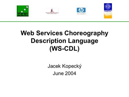 Web Services Choreography Description Language (WS-CDL) Jacek Kopecký June 2004.
