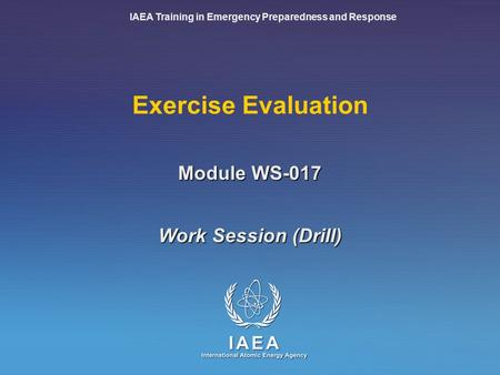 IAEA Training in Emergency Preparedness and Response Exercise Evaluation Work Session (Drill) Module WS-017.