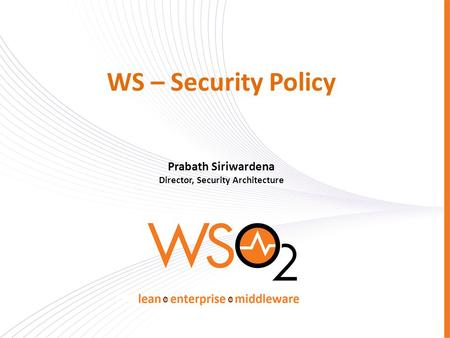 WS – Security Policy Prabath Siriwardena Director, Security Architecture.