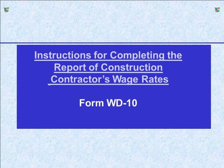 F Instructions for Completing the Report of Construction Contractor's Wage Rates Form WD-10.