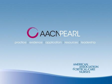 AACN PEARL: Implementing the ABCDE Bundle at the Bedside An Evidence-Based Approach for Managing the Complex Care of the Critically and Acutely Ill Patient.