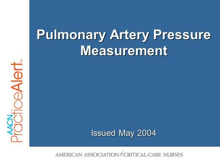 1 Pulmonary Artery Pressure Measurement Issued May 2004.