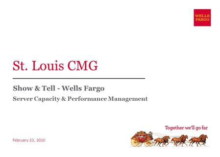 St. Louis CMG Show & Tell - Wells Fargo Server Capacity & Performance Management February 23, 2010.