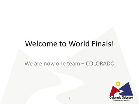 Welcome to World Finals! We are now one team – COLORADO.