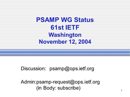 1 PSAMP WG Status 61st IETF Washington November 12, 2004 Discussion:  (in Body: subscribe)