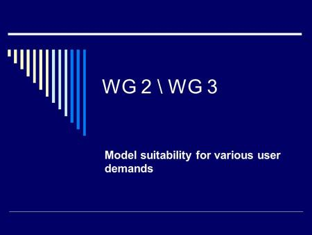WG 2 \ WG 3 Model suitability for various user demands.