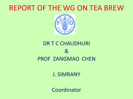REPORT OF THE WG ON TEA BREW DR T C CHAUDHURI & PROF ZANGMAO CHEN J. SIMRANY Coordinator.