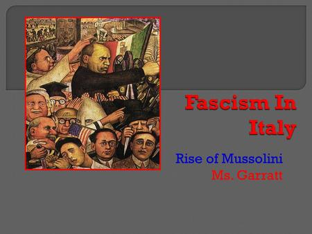Rise of Mussolini Ms. Garratt.  Italian nat'lists felt betrayed by Paris peace treaties. Yugoslavia  Veterans returned to econ & pol chaos Strikes Unemployment.