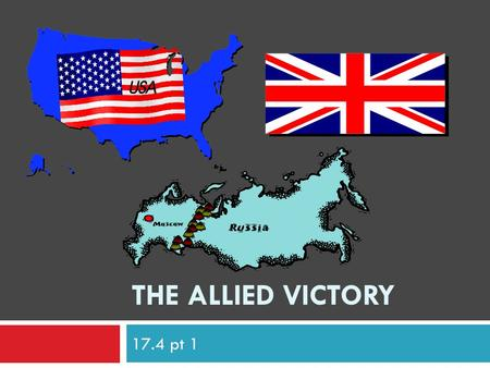 THE ALLIED VICTORY 17.4 pt 1. The Tide Turns on Two Fronts  Once the US had joined the war the leaders of the three most powerful Allies discussed their.
