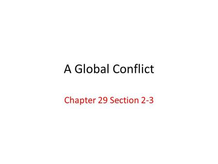 A Global Conflict Chapter 29 Section 2-3.