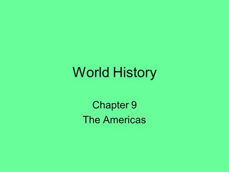 World History Chapter 9 The Americas. Section one The early Civilization of the Americas.