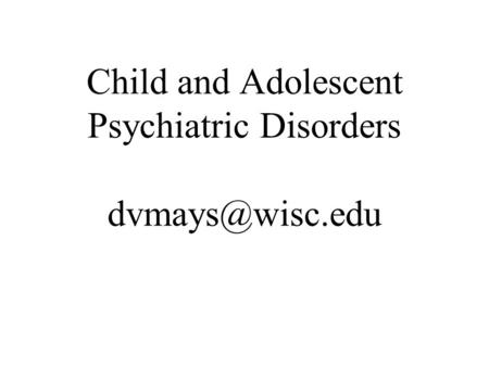 Child and Adolescent Psychiatric Disorders
