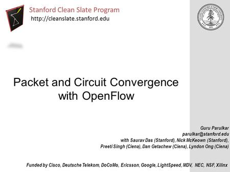 Packet and Circuit Convergence with OpenFlow Stanford Clean Slate Program  Funded by Cisco, Deutsche Telekom, DoCoMo, Ericsson,