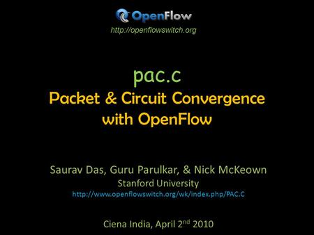 Pac.c Packet & Circuit Convergence with OpenFlow Saurav Das, Guru Parulkar, & Nick McKeown Stanford University