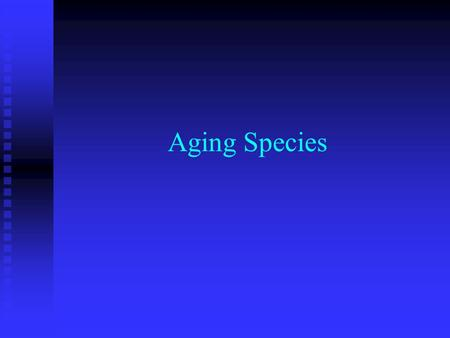 Aging Species. Methods of Growth and Repair in Living Organisms Assimilation: Assimilation:  Process of changing food substances Growth: Growth:  Process.