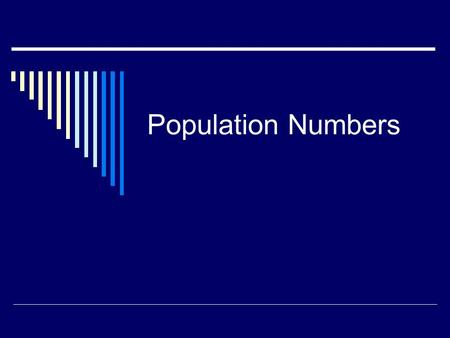 Population Numbers. Population Dynamics  Short- and Long-term changes in the size and age composition of populations, and the biological and environmental.
