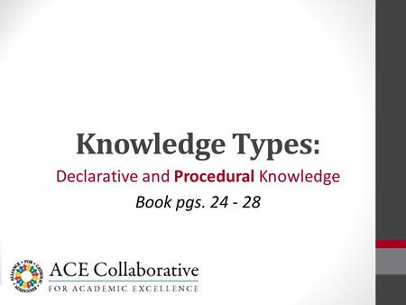 Knowledge Types: Declarative and Procedural Knowledge Book pgs. 24 - 28.