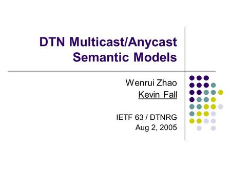 DTN Multicast/Anycast Semantic Models Wenrui Zhao Kevin Fall IETF 63 / DTNRG Aug 2, 2005.