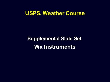 USPS ® Weather Course Supplemental Slide Set Wx Instruments.