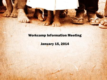 Workcamp Information Meeting January 15, 2014. where:Imperial, PA - 10 miles from Pittsburgh when:June 22 - 28, 2014 cost:$150 non-refundable deposit.