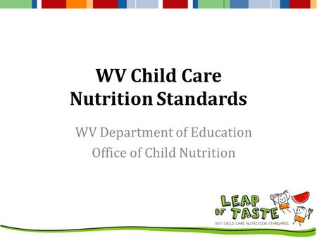 WV Child Care Nutrition Standards WV Department of Education Office of Child Nutrition.