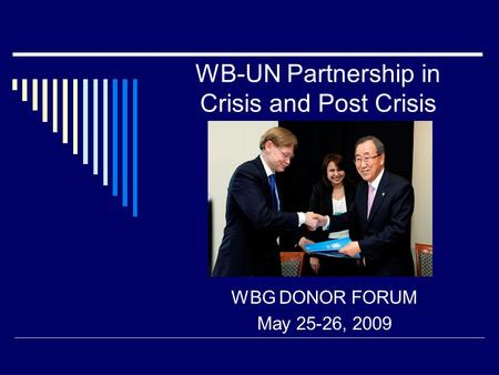 WB-UN Partnership in Crisis and Post Crisis WBG DONOR FORUM May 25-26, 2009.