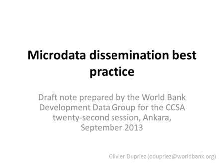 Microdata dissemination best practice Draft note prepared by the World Bank Development Data Group for the CCSA twenty-second session, Ankara, September.