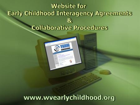 Intro. Website Purposes  Provide templates and resources for developing early childhood interagency agreements and collaborative procedures among multiple.